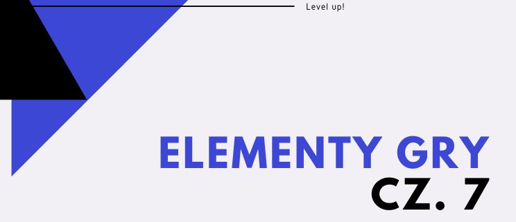 Level up! Elementy gry cz. 7