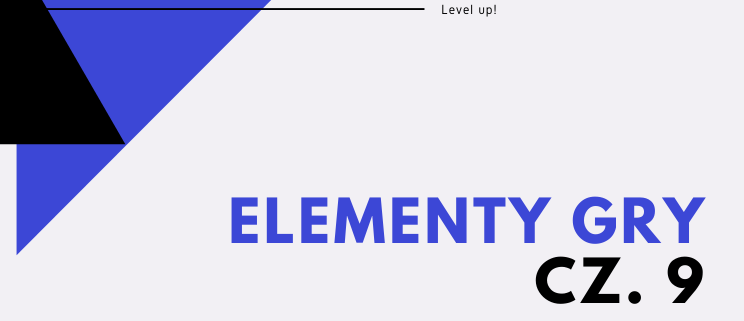 Level up! Elementy gry cz. 9
