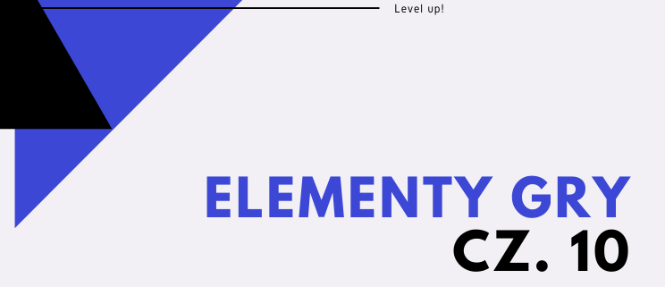 Level up! Elementy gry cz. 10