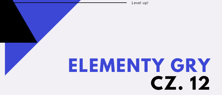 Level up! Elementy gry cz. 12